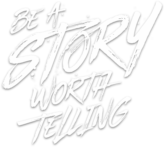 Be a story worth telling